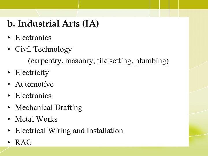 b. Industrial Arts (IA) • Electronics • Civil Technology (carpentry, masonry, tile setting, plumbing)