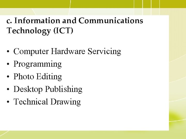 c. Information and Communications Technology (ICT) • • • Computer Hardware Servicing Programming Photo