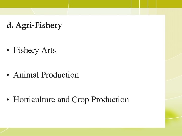 d. Agri-Fishery • Fishery Arts • Animal Production • Horticulture and Crop Production