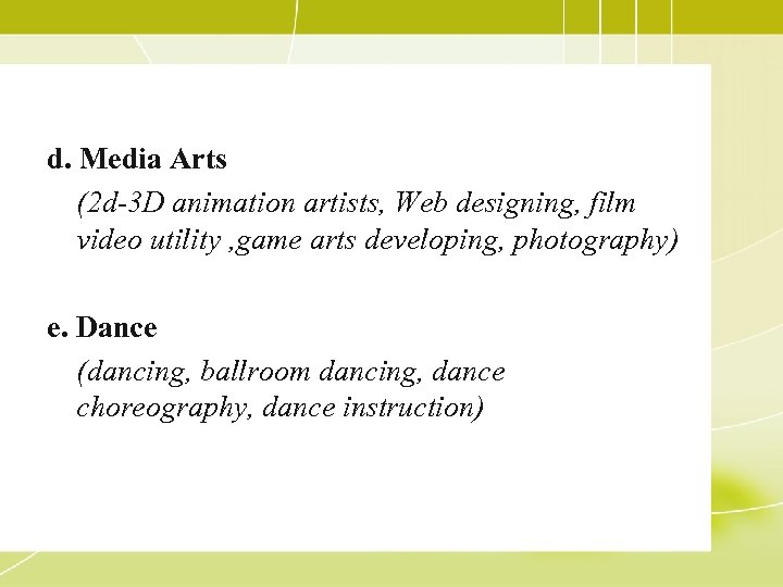 d. Media Arts (2 d-3 D animation artists, Web designing, film video utility ,