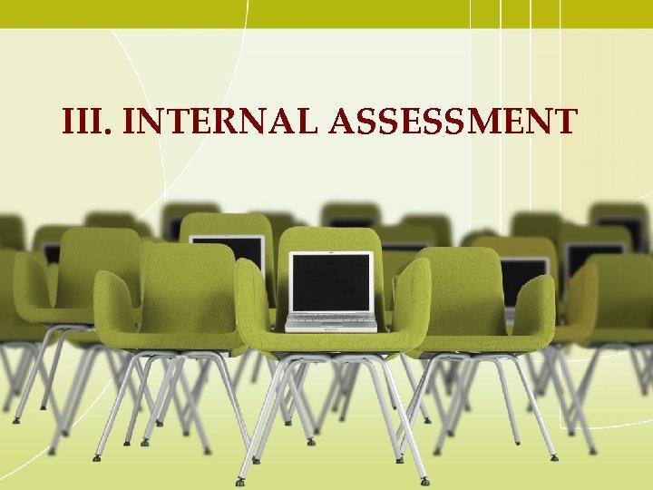 III. INTERNAL ASSESSMENT