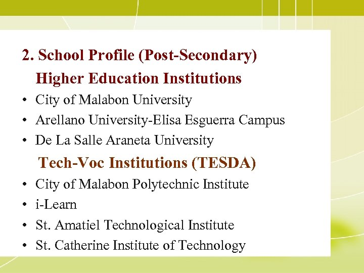 2. School Profile (Post-Secondary) Higher Education Institutions • City of Malabon University • Arellano