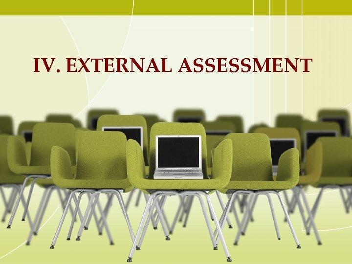 IV. EXTERNAL ASSESSMENT