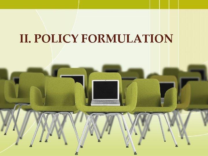 II. POLICY FORMULATION