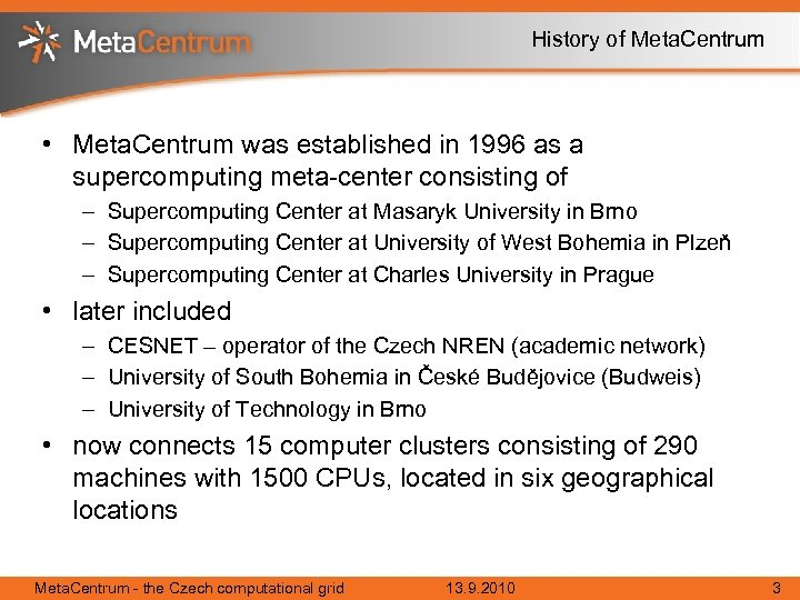 History of Meta. Centrum • Meta. Centrum was established in 1996 as a supercomputing