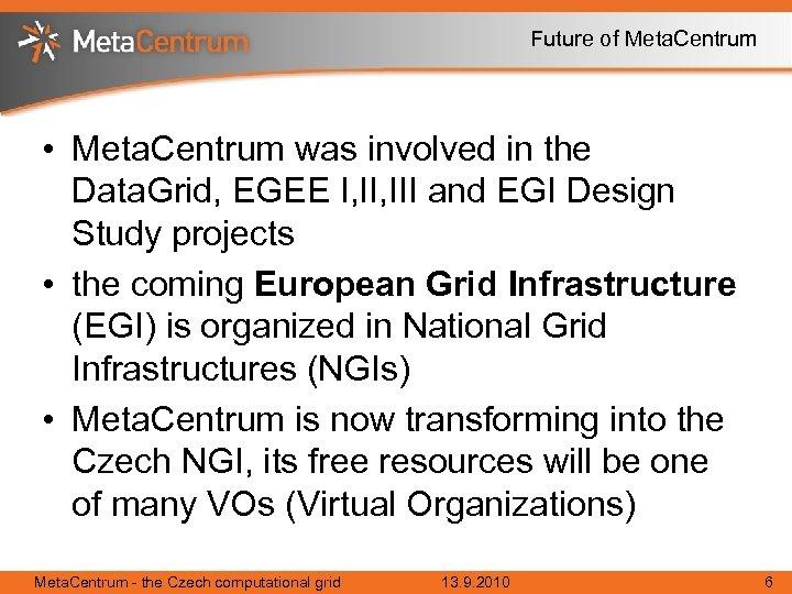 Future of Meta. Centrum • Meta. Centrum was involved in the Data. Grid, EGEE