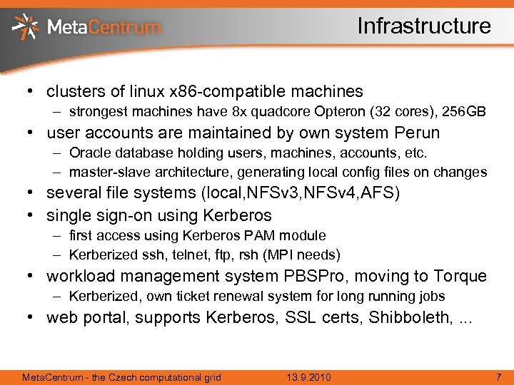 Infrastructure • clusters of linux x 86 -compatible machines – strongest machines have 8