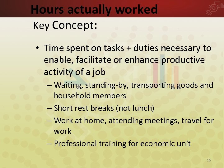 Hours actually worked Key Concept: • Time spent on tasks + duties necessary to