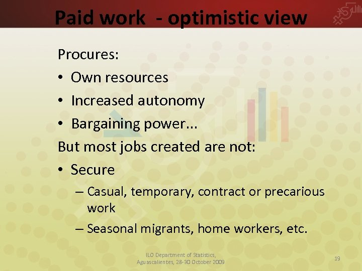 Paid work - optimistic view Procures: • Own resources • Increased autonomy • Bargaining