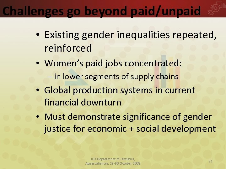 Challenges go beyond paid/unpaid • Existing gender inequalities repeated, reinforced • Women's paid jobs