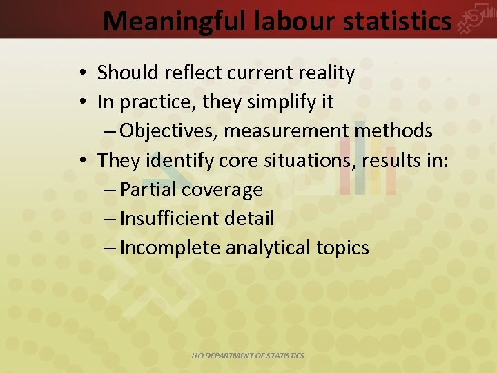 Meaningful labour statistics • Should reflect current reality • In practice, they simplify it