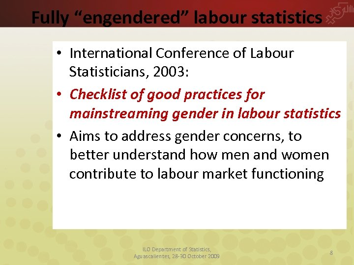 """Fully """"engendered"""" labour statistics • International Conference of Labour Statisticians, 2003: • Checklist of"""