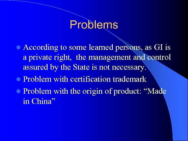 Problems l According to some learned persons, as GI is a private right, the
