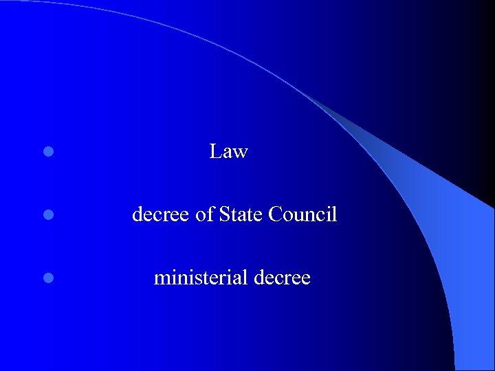 l Law l decree of State Council l ministerial decree