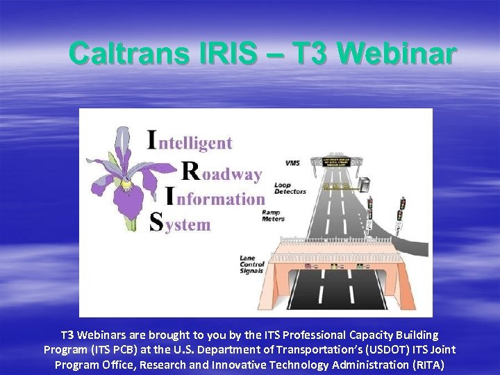 Caltrans IRIS – T 3 Webinars are brought to you by the ITS Professional