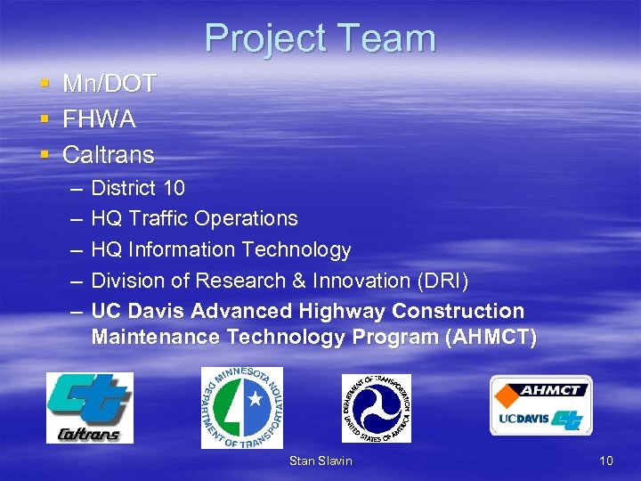 Project Team § § § Mn/DOT FHWA Caltrans – – – District 10 HQ