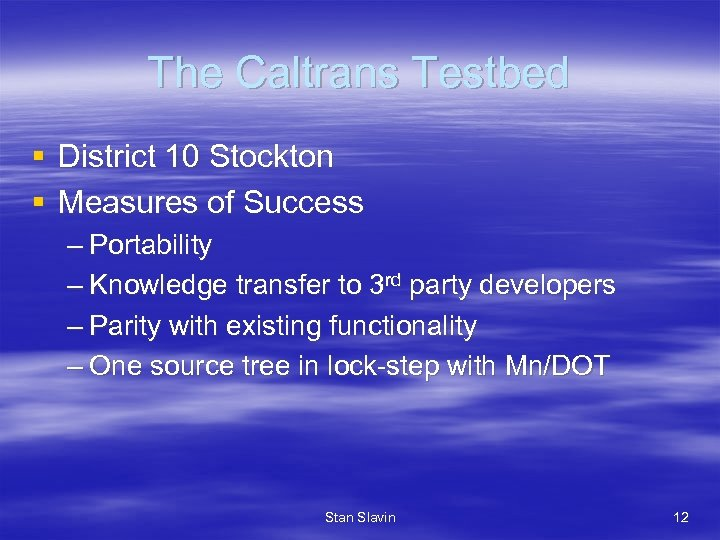 The Caltrans Testbed § District 10 Stockton § Measures of Success – Portability –