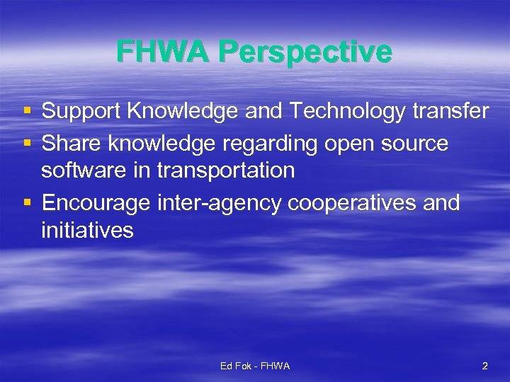 FHWA Perspective § Support Knowledge and Technology transfer § Share knowledge regarding open source