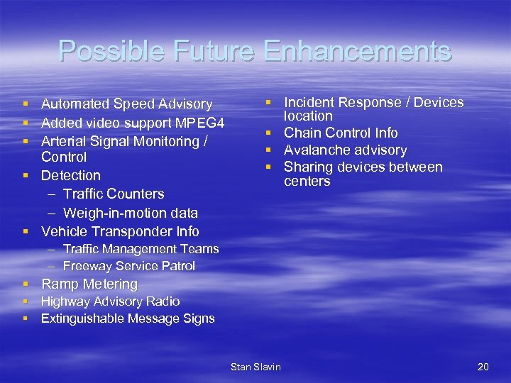 Possible Future Enhancements § § § Automated Speed Advisory Added video support MPEG 4
