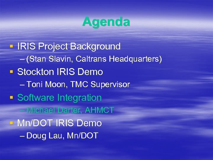 Agenda § IRIS Project Background – (Stan Slavin, Caltrans Headquarters) § Stockton IRIS Demo