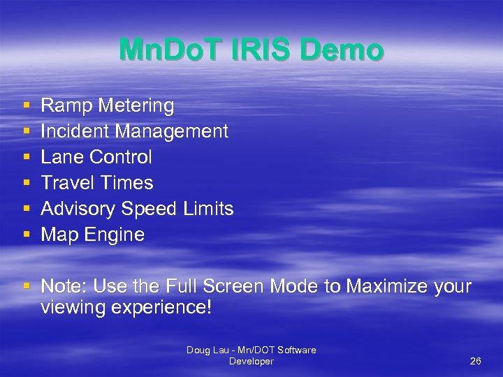Mn. Do. T IRIS Demo § § § Ramp Metering Incident Management Lane Control