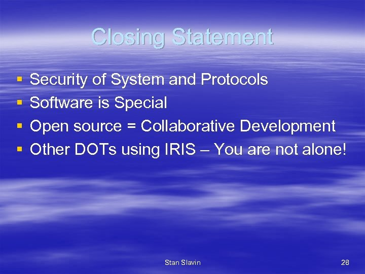 Closing Statement § § Security of System and Protocols Software is Special Open source