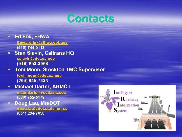 Contacts § Ed Fok, FHWA Edward. fok@fhwa. dot. gov (415) 744 -0113 § Stan
