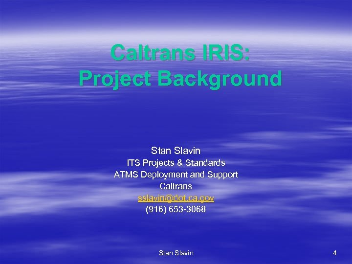 Caltrans IRIS: Project Background Stan Slavin ITS Projects & Standards ATMS Deployment and Support