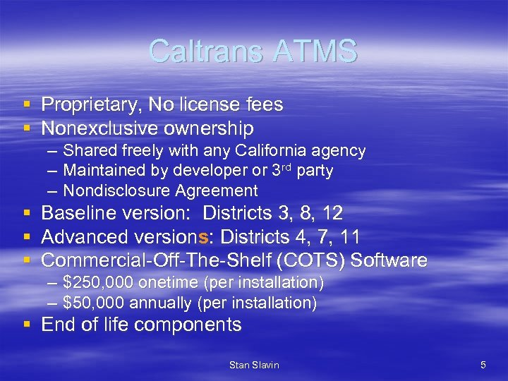 Caltrans ATMS § Proprietary, No license fees § Nonexclusive ownership – Shared freely with