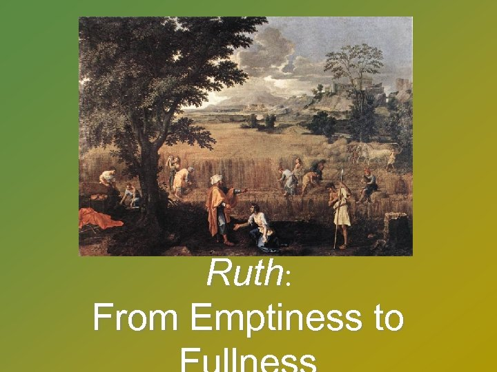 Ruth: From Emptiness to