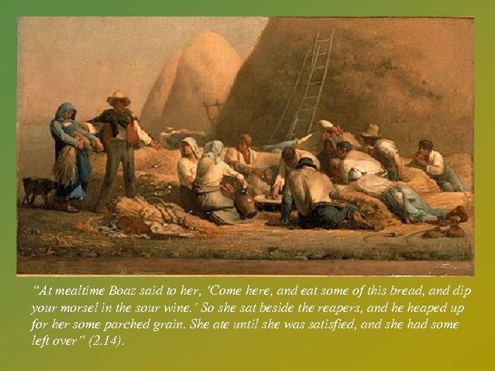 """(Talbothay's, cont. ) """"At mealtime Boaz said to her, 'Come here, and eat some"""