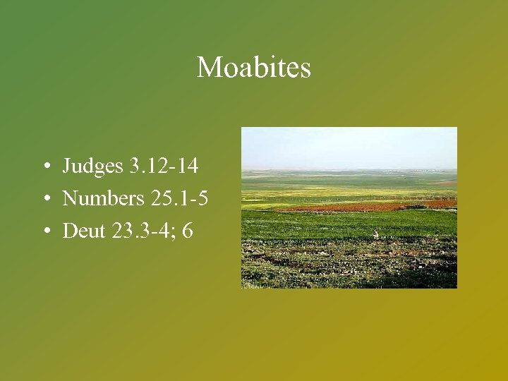 Moabites • Judges 3. 12 -14 • Numbers 25. 1 -5 • Deut 23.