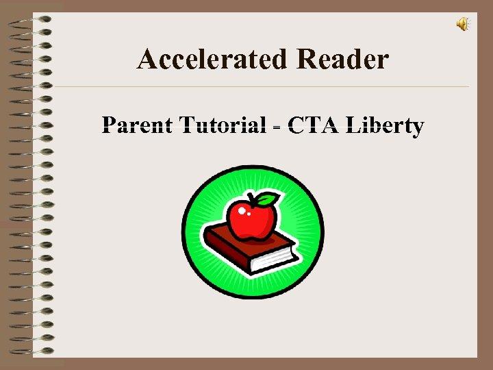 Accelerated Reader Parent Tutorial - CTA Liberty