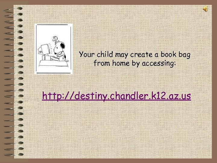 Your child may create a book bag from home by accessing: http: //destiny. chandler.