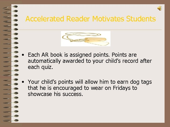 Accelerated Reader Motivates Students • Each AR book is assigned points. Points are automatically