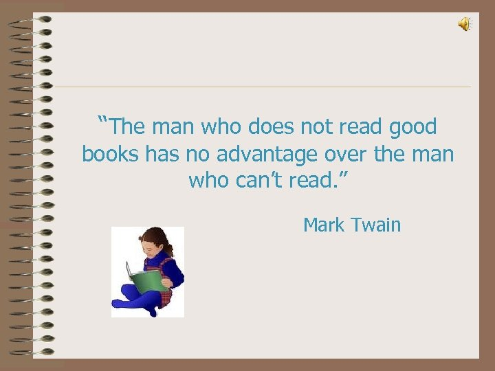 """The man who does not read good books has no advantage over the man"