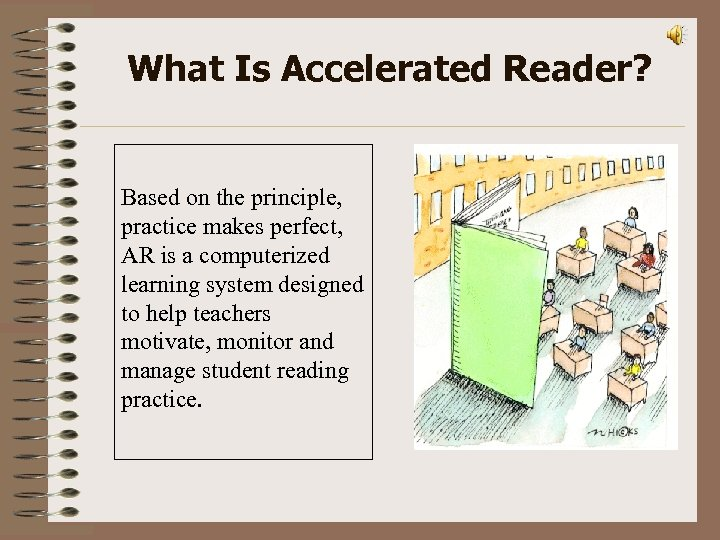 What Is Accelerated Reader? Based on the principle, practice makes perfect, AR is a