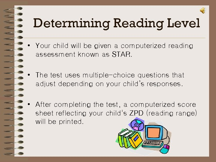 Determining Reading Level • Your child will be given a computerized reading assessment known