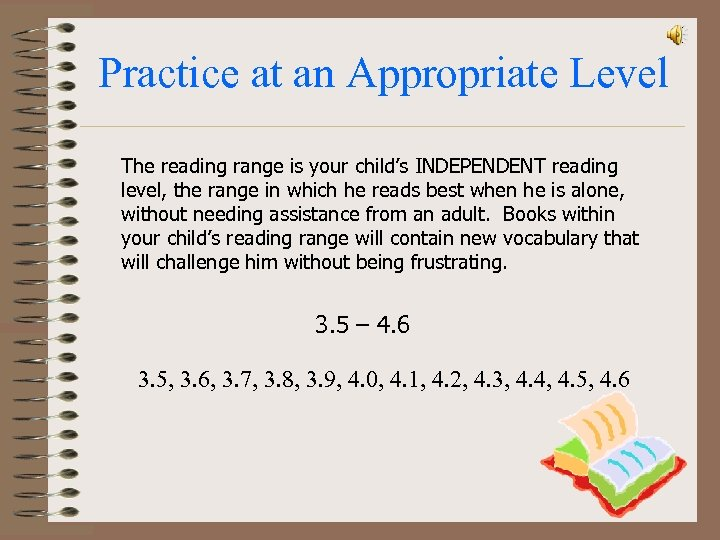 Practice at an Appropriate Level The reading range is your child's INDEPENDENT reading level,