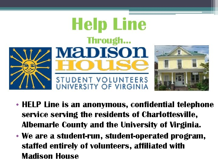 Help Line Through… • HELP Line is an anonymous, confidential telephone service serving the