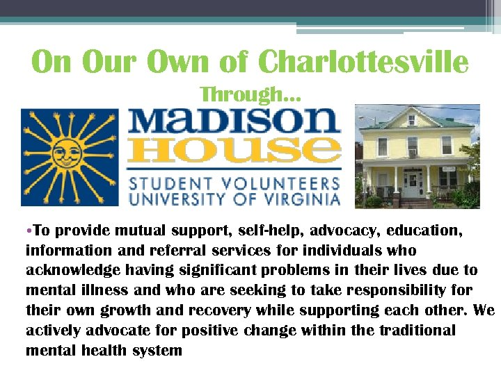 On Our Own of Charlottesville Through… • To provide mutual support, self-help, advocacy, education,