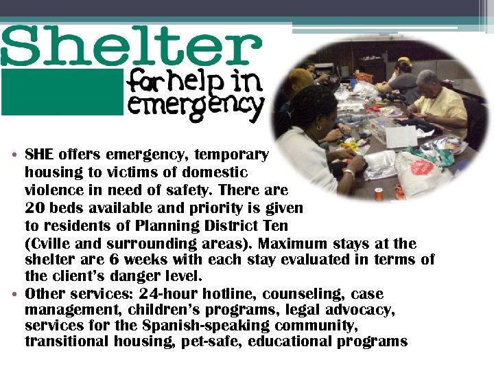 • SHE offers emergency, temporary housing to victims of domestic violence in need