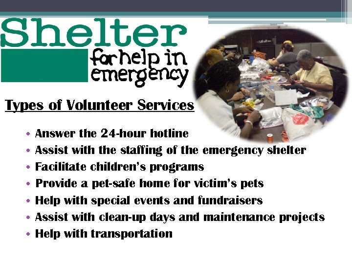 Types of Volunteer Services • • Answer the 24 -hour hotline Assist with the