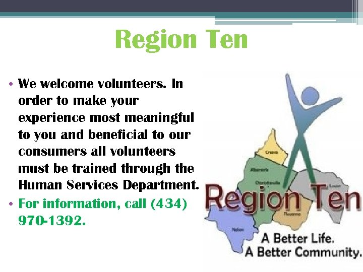 Region Ten • We welcome volunteers. In order to make your experience most meaningful