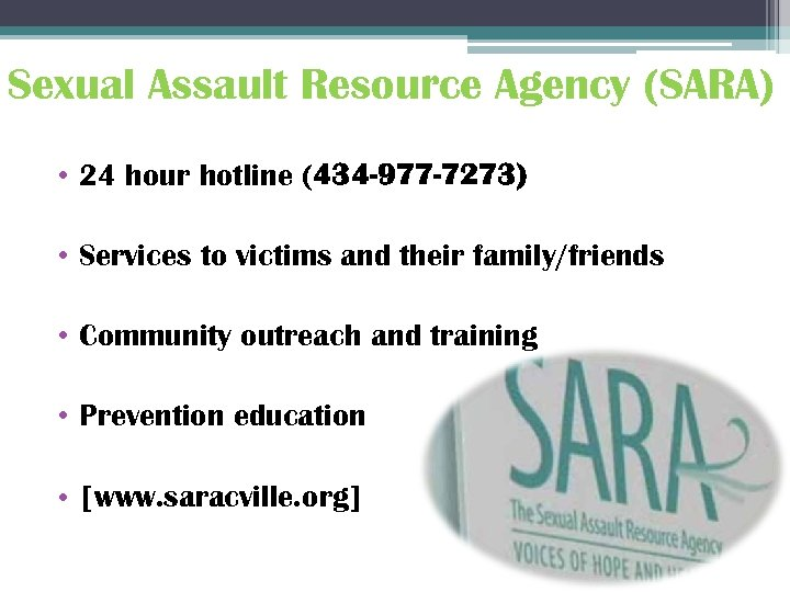 Sexual Assault Resource Agency (SARA) • 24 hour hotline (434 -977 -7273) • Services