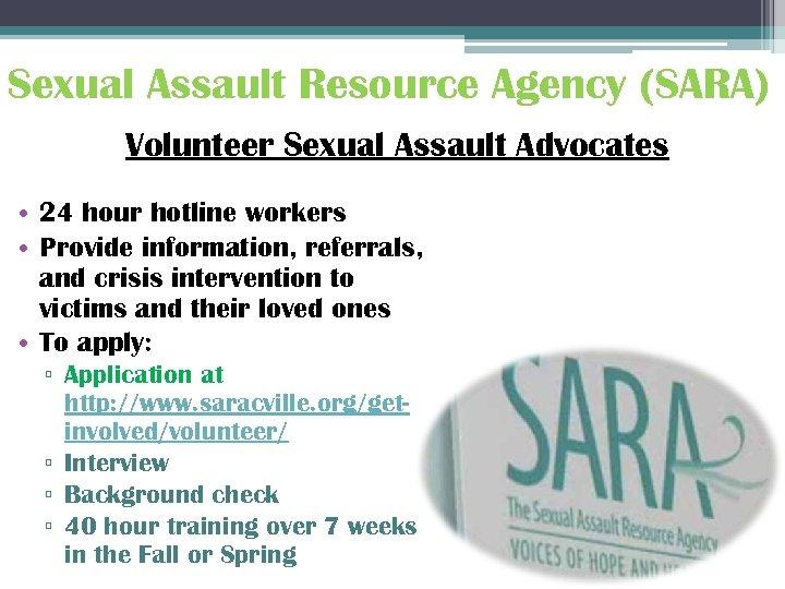 Sexual Assault Resource Agency (SARA) Volunteer Sexual Assault Advocates • 24 hour hotline workers
