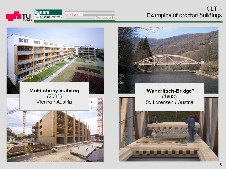 "CLT – Examples of erected buildings Multi-storey building (2001) Vienna / Austria ""Wandritsch-Bridge"" (1998)"
