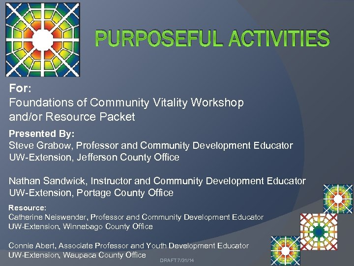 PURPOSEFUL ACTIVITIES For: Foundations of Community Vitality Workshop and/or Resource Packet Presented By: Steve