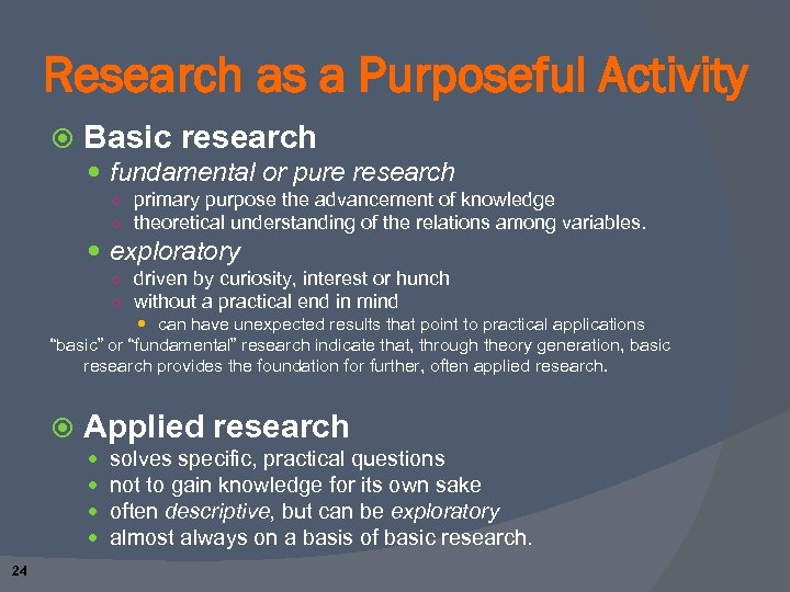 Research as a Purposeful Activity Basic research fundamental or pure research ○ primary purpose