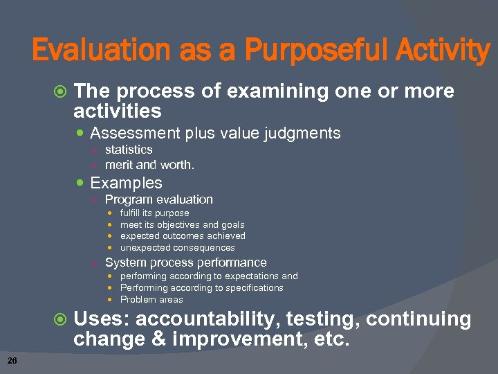 Evaluation as a Purposeful Activity The process of examining one or more activities Assessment